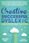 Creative, Successful, Dyslexic : 23 High Achievers Share Their Stories - eBook