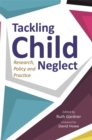 Tackling Child Neglect : Research, Policy and Evidence-Based Practice - eBook