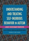 Understanding and Treating Self-Injurious Behavior in Autism : A Multi-Disciplinary Perspective - eBook