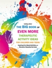 The Big Book of EVEN MORE Therapeutic Activity Ideas for Children and Teens : Inspiring Arts-Based Activities and Character Education Curricula - eBook