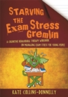 Starving the Exam Stress Gremlin : A Cognitive Behavioural Therapy Workbook on Managing Exam Stress for Young People - eBook