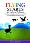 Flying Starts for Unique Children : Top Tips for Supporting Children with SEN or Autism When They Start School - eBook