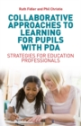 Collaborative Approaches to Learning for Pupils with PDA : Strategies for Education Professionals - eBook