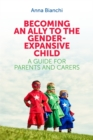 Becoming an Ally to the Gender-Expansive Child : A Guide for Parents and Carers - eBook