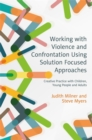 Working with Violence and Confrontation Using Solution Focused Approaches : Creative Practice with Children, Young People and Adults - eBook
