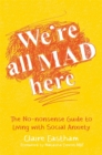 We're All Mad Here : The No-Nonsense Guide to Living with Social Anxiety - eBook