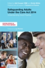 Safeguarding Adults Under the Care Act 2014 : Understanding Good Practice - eBook