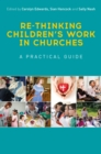Re-thinking Children's Work in Churches : A Practical Guide - eBook