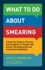 What to Do about Smearing : A Practical Guide for Parents and Caregivers of People with Autism, Developmental and Intellectual Disabilities - eBook