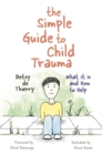 The Simple Guide to Child Trauma : What It Is and How to Help - eBook