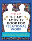 The Art Activity Book for Relational Work : 100 illustrated therapeutic worksheets to use with individuals, couples and families - eBook