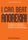 I Can Beat Anorexia! : Finding the Motivation, Confidence and Skills to Recover and Avoid Relapse - eBook