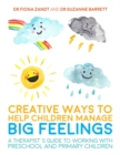 Creative Ways to Help Children Manage BIG Feelings : A Therapist's Guide to Working with Preschool and Primary Children - eBook