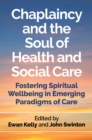 Chaplaincy and the Soul of Health and Social Care : Fostering Spiritual Wellbeing in Emerging Paradigms of Care - eBook