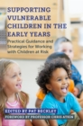 Supporting Vulnerable Children in the Early Years : Practical Guidance and Strategies for Working with Children at Risk - eBook