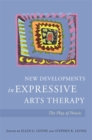 New Developments in Expressive Arts Therapy : The Play of Poiesis - eBook