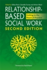 Relationship-Based Social Work, Second Edition : Getting to the Heart of Practice - eBook