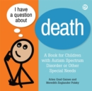 I Have a Question about Death : Clear Answers for All Kids, including Children with Autism Spectrum Disorder or other Special Needs - eBook