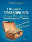 A Therapeutic Treasure Box for Working with Children and Adolescents with Developmental Trauma : Creative Techniques and Activities - eBook