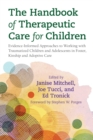 The Handbook of Therapeutic Care for Children : Evidence-Informed Approaches to Working with Traumatized Children and Adolescents in Foster, Kinship and Adoptive Care - eBook