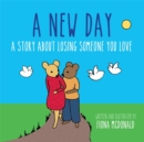 A New Day : A Story About Losing Someone You Love - eBook
