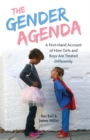 The Gender Agenda : A First-Hand Account of How Girls and Boys Are Treated Differently - eBook