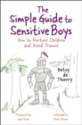 The Simple Guide to Sensitive Boys : How to Nurture Children and Avoid Trauma - eBook