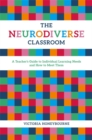 The Neurodiverse Classroom : A Teacher's Guide to Individual Learning Needs and How to Meet Them - eBook
