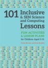 101 Inclusive and SEN Science and Computing Lessons : Fun Activities and Lesson Plans for Children Aged 3 - 11 - eBook