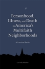 Personhood, Illness, and Death in America's Multifaith Neighborhoods : A Practical Guide - eBook