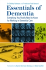Essentials of Dementia : Everything You Really Need to Know for Working in Dementia Care - eBook