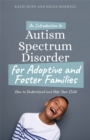 An Introduction to Autism for Adoptive and Foster Families : How to Understand and Help Your Child - eBook