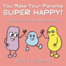 You Make Your Parents Super Happy! : A book about parents separating - eBook