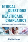 Ethical Questions in Healthcare Chaplaincy : Learning to Make Informed Decisions - eBook