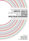 A Clinician's Guide to Mental Health Conditions in Adults with Autism Spectrum Disorders : Assessment and Interventions - eBook