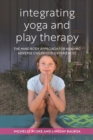 Integrating Yoga and Play Therapy : The Mind-Body Approach for Healing Adverse Childhood Experiences - eBook