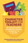 Character Toolkit for Teachers : 100+ Classroom and Whole School Character Education Activities for 5- to 11-Year-Olds - eBook