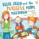 Ellie Jelly and the Massive Mum Meltdown : A Story About When Parents Lose Their Temper and Want to Put Things Right - eBook
