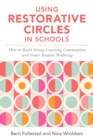 Using Restorative Circles in Schools : How to Build Strong Learning Communities and Foster Student Wellbeing - eBook