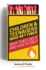 Children and Teenagers Who Set Fires : Why They Do It and How to Help - eBook