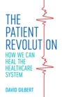 The Patient Revolution : How We Can Heal the Healthcare System - eBook