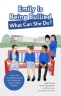 Emily Is Being Bullied, What Can She Do? : A Story and Anti-Bullying Guide for Children and Adults to Read Together - eBook