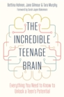 The Incredible Teenage Brain : Everything You Need to Know to Unlock Your Teen's Potential - eBook