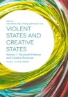 Violent States and Creative States (Volume 1) : Structural Violence and Creative Structures - eBook