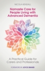 Namaste Care for People Living with Advanced Dementia : A Practical Guide for Carers and Professionals - eBook