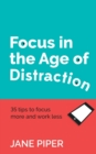 Focus in the Age of Distraction : 35 tips to focus more and work less - Book