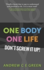 One Body One Life : Don't Screw It Up! - Book