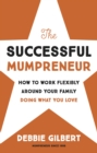 The Successful Mumpreneur : How to work flexibly around your family doing what you love - Book