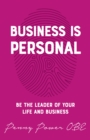 Business is Personal : Be the Leader of Your Life and Business - Book