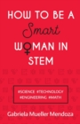 How to be a Smart Woman in STEM : #SCIENCE #TECHNOLOGY #ENGINEERING #MATH - Book